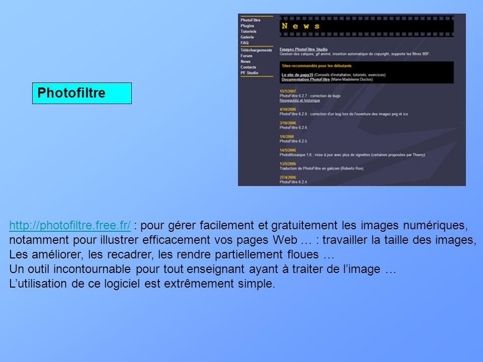 http://photofiltre.free.fr/http://photofiltre.free.fr/ : pour gérer facilement et gratuitement les images numériques, notamment pour illustrer efficac
