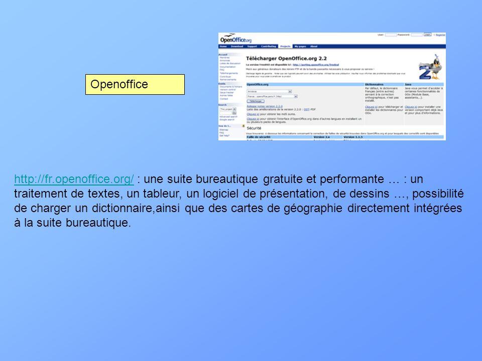 http://fr.openoffice.org/http://fr.openoffice.org/ : une suite bureautique gratuite et performante … : un traitement de textes, un tableur, un logicie
