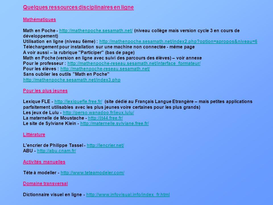 Quelques ressources disciplinaires en ligne Mathématiques Math en Poche - http://mathenpoche.sesamath.net/ (niveau collège mais version cycle 3 en cou