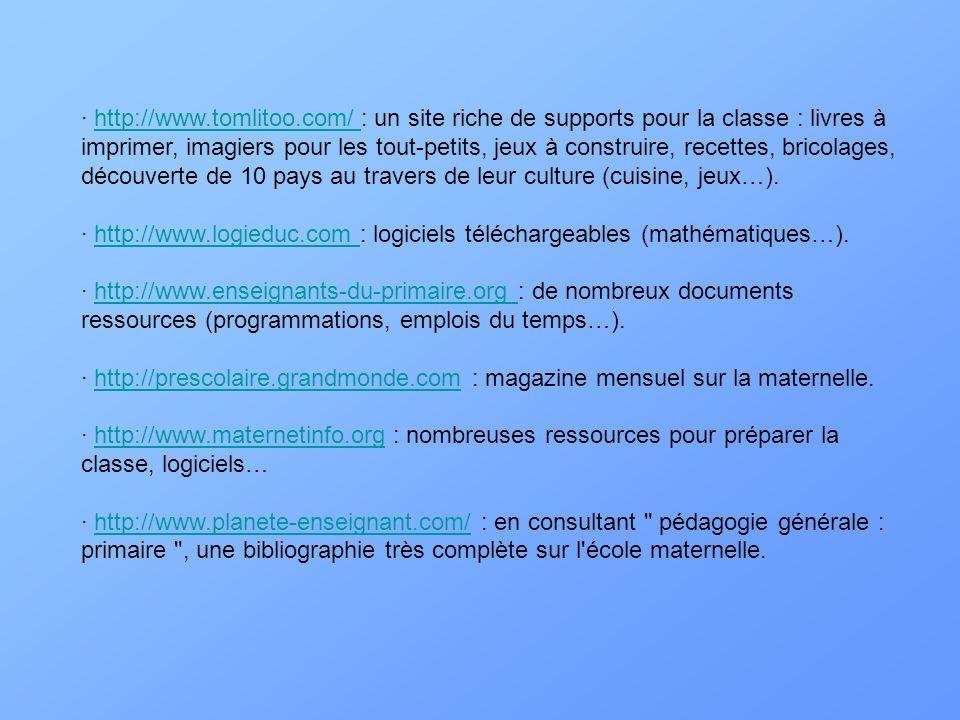· http://www.tomlitoo.com/ : un site riche de supports pour la classe : livres à imprimer, imagiers pour les tout-petits, jeux à construire, recettes,