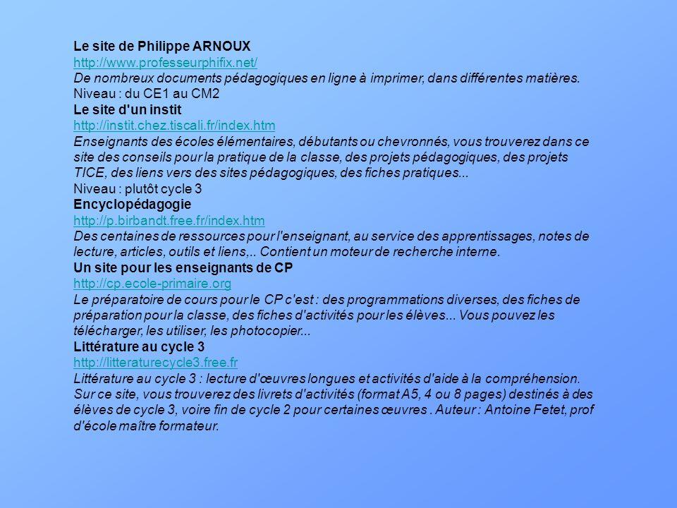Le site de Philippe ARNOUX http://www.professeurphifix.net/ De nombreux documents pédagogiques en ligne à imprimer, dans différentes matières. Niveau