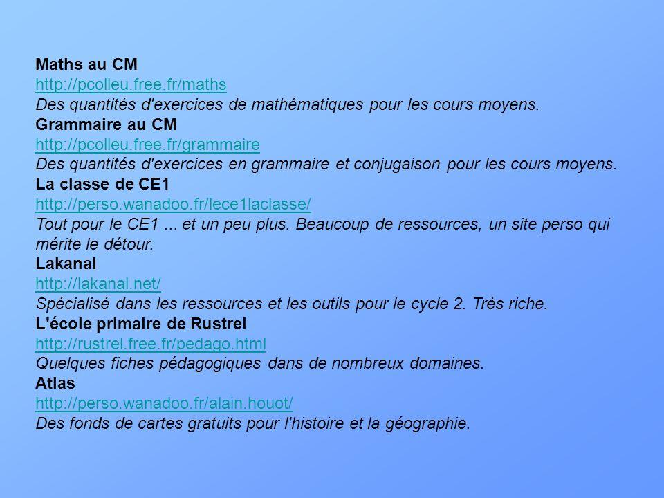 Maths au CM http://pcolleu.free.fr/maths Des quantités d'exercices de mathématiques pour les cours moyens. http://pcolleu.free.fr/maths Grammaire au C