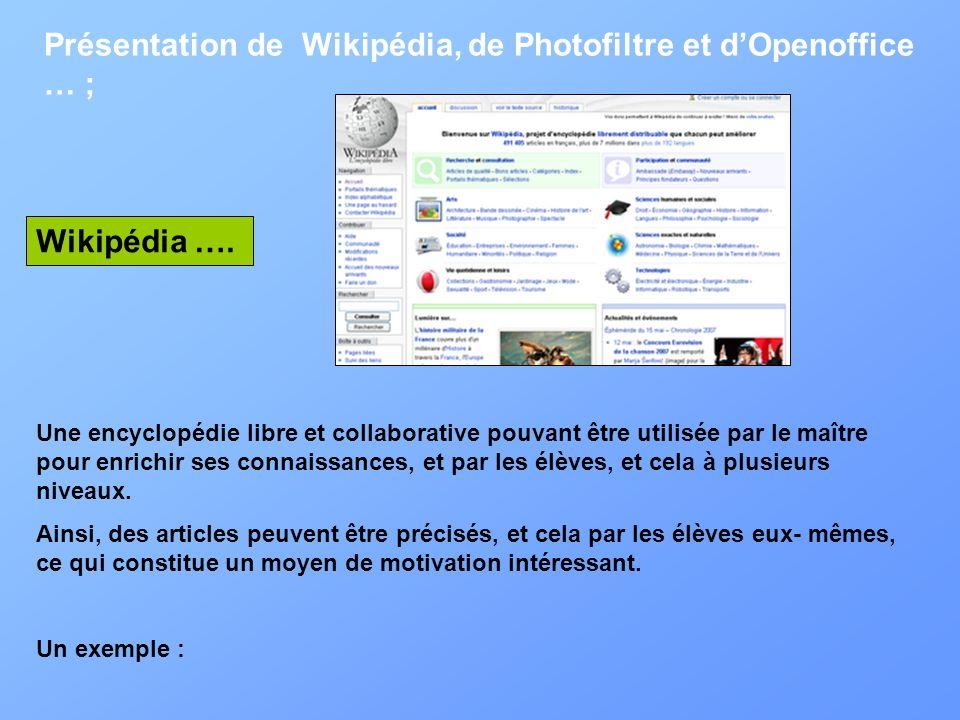 Présentation de Wikipédia, de Photofiltre et dOpenoffice … ; Wikipédia …. Une encyclopédie libre et collaborative pouvant être utilisée par le maître