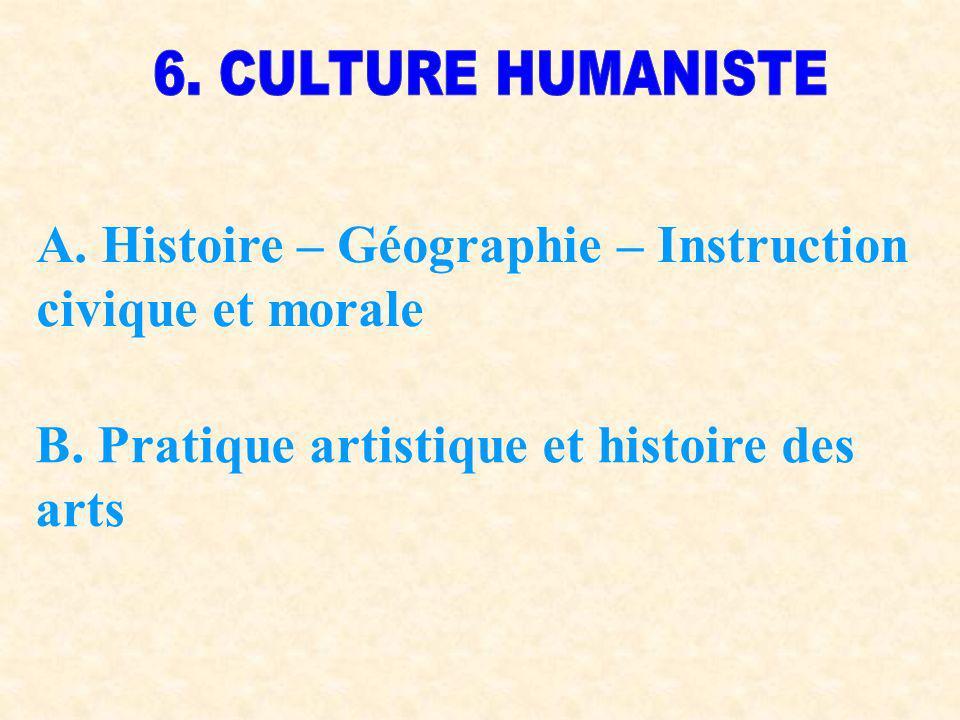 A. Histoire – Géographie – Instruction civique et morale B. Pratique artistique et histoire des arts