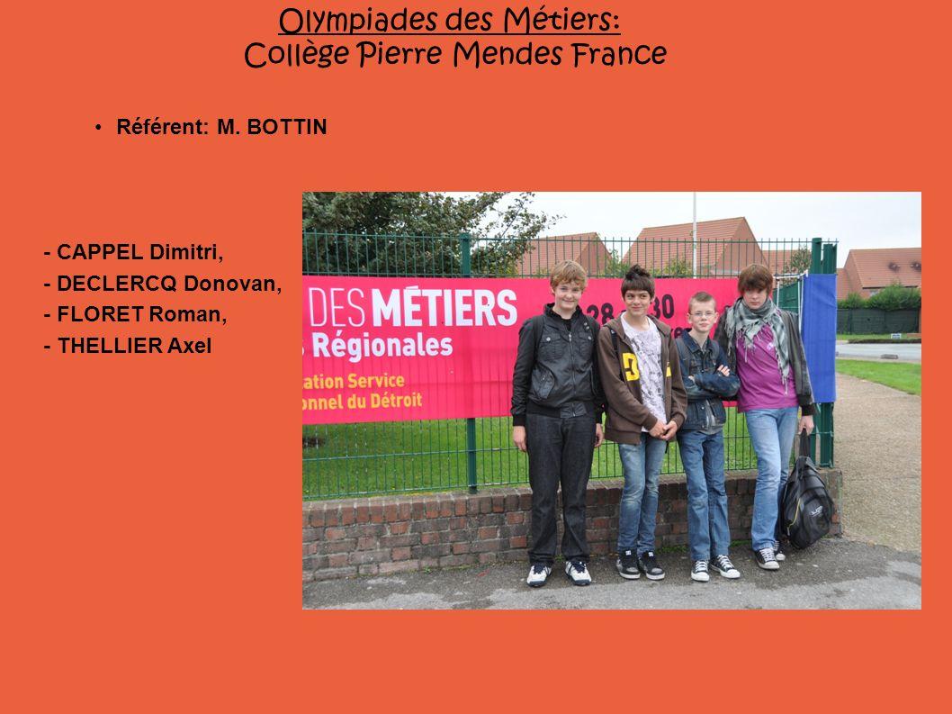 - CAPPEL Dimitri, - DECLERCQ Donovan, - FLORET Roman, - THELLIER Axel Olympiades des Métiers: Collège Pierre Mendes France Référent: M. BOTTIN