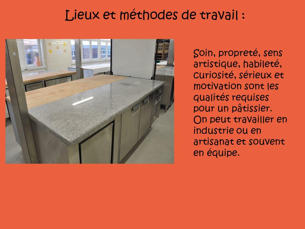 Lieux et méthodes de travail : Soin, propreté, sens artistique, habileté, curiosité, sérieux et motivation sont les qualités requises pour un pâtissie