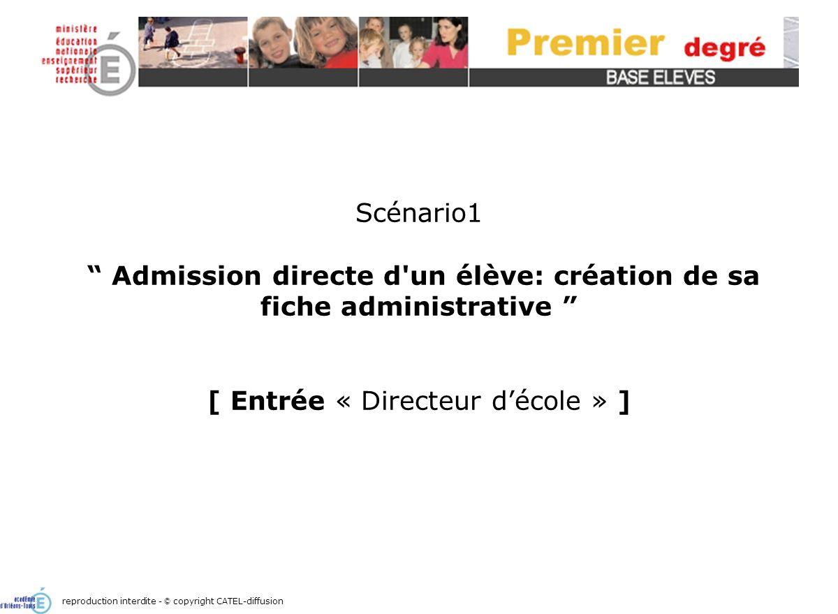 Scénario 1 : Admission directe d un élève : création de sa fiche administrative12 Création dune fiche administrative / Scolarité reproduction interdite - © copyright CATEL-diffusion