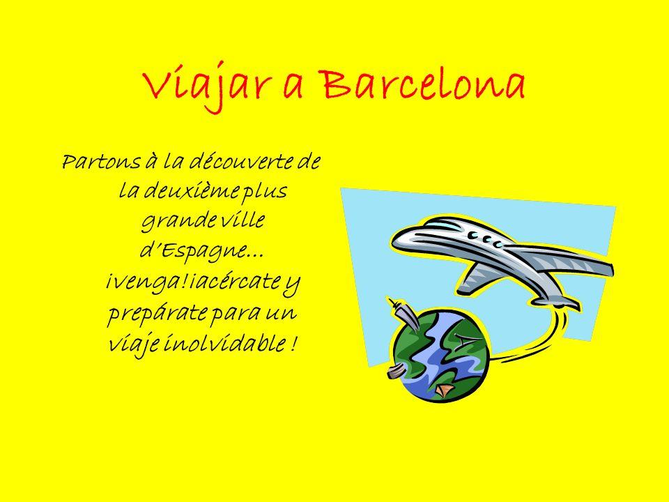 Viajar a Barcelona Partons à la découverte de la deuxième plus grande ville dEspagne… ¡venga!¡acércate y prepárate para un viaje inolvidable !