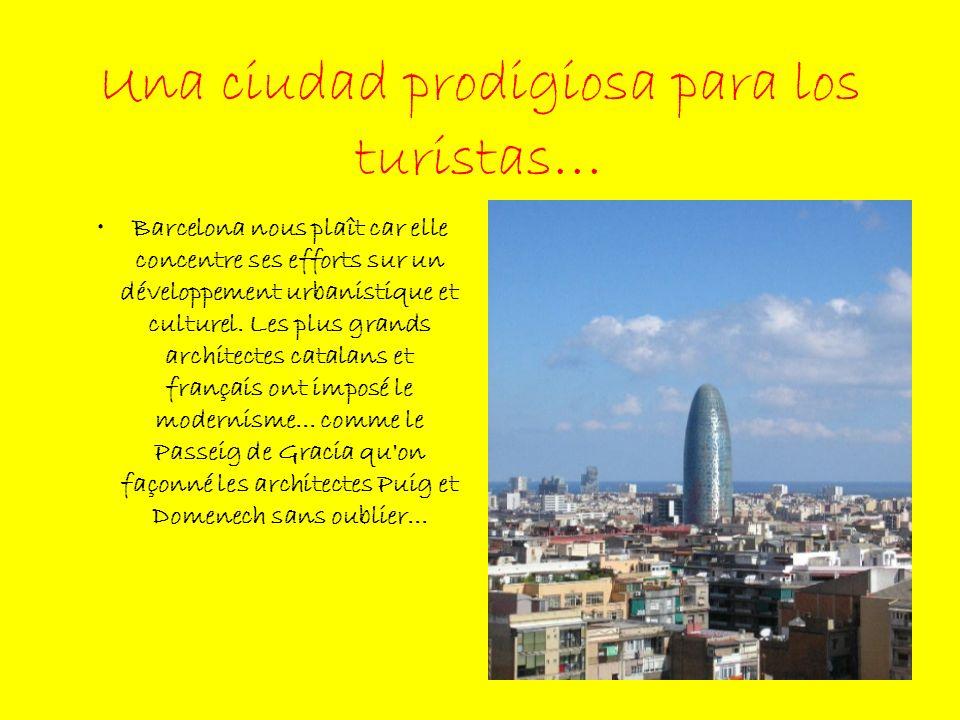 Una ciudad prodigiosa para los turistas … Barcelona nous plaît car elle concentre ses efforts sur un développement urbanistique et culturel. Les plus