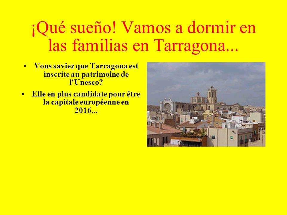 ¡Qué sueño! Vamos a dormir en las familias en Tarragona... Vous saviez que Tarragona est inscrite au patrimoine de l'Unesco? Elle en plus candidate po