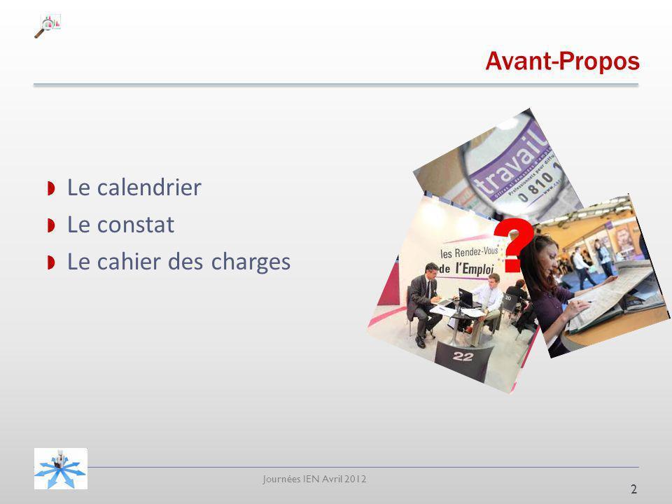Journées IEN Avril 2012 Avant-Propos Le calendrier Le constat Le cahier des charges 2 ?
