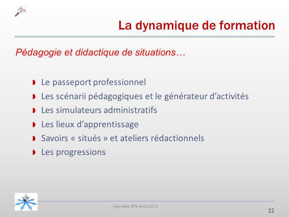 Journées IEN Avril 2012 La dynamique de formation 22 Le passeport professionnel Les scénarii pédagogiques et le générateur dactivités Les simulateurs