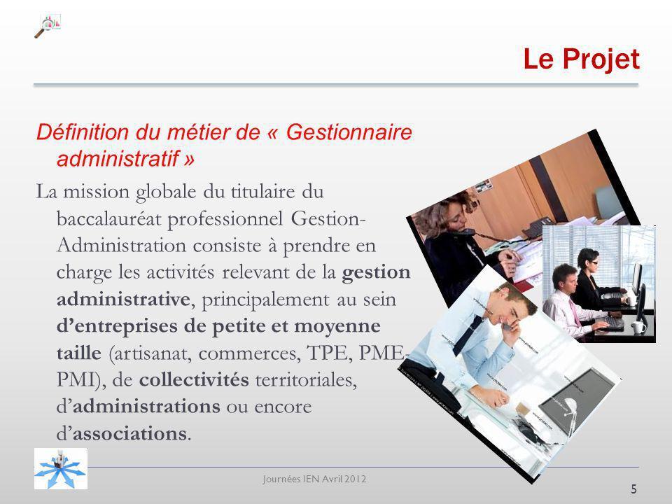 Journées IEN Avril 2012 Le Projet Définition du métier de « Gestionnaire administratif » La mission globale du titulaire du baccalauréat professionnel