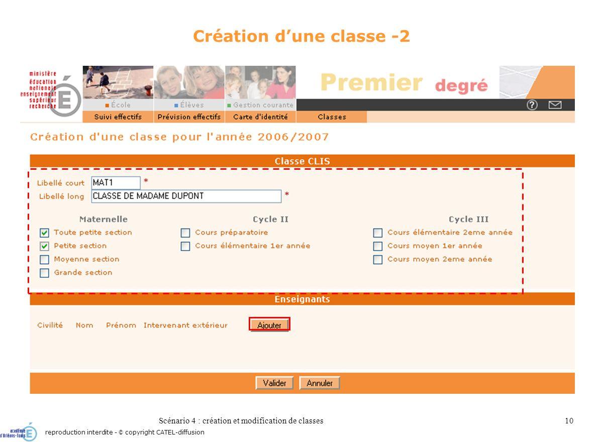 Scénario 4 : création et modification de classes10 Création dune classe -2 reproduction interdite - © copyright CATEL-diffusion