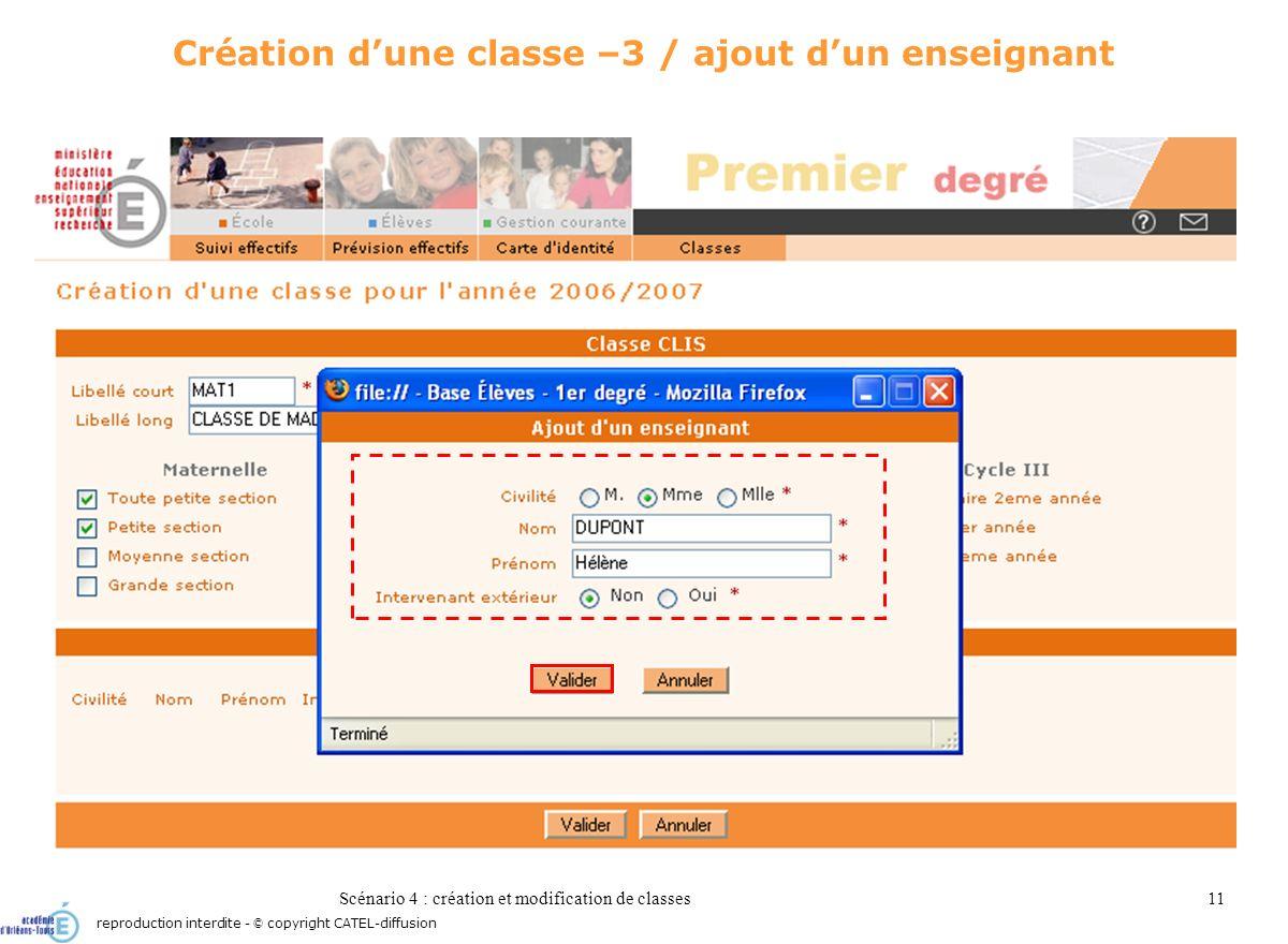 Scénario 4 : création et modification de classes11 Création dune classe –3 / ajout dun enseignant reproduction interdite - © copyright CATEL-diffusion