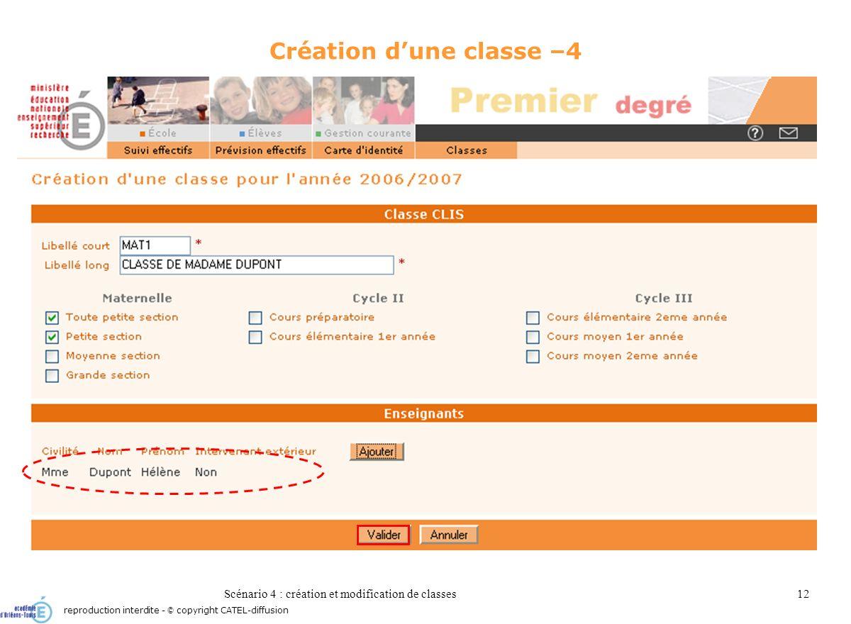 Scénario 4 : création et modification de classes12 Création dune classe –4 reproduction interdite - © copyright CATEL-diffusion