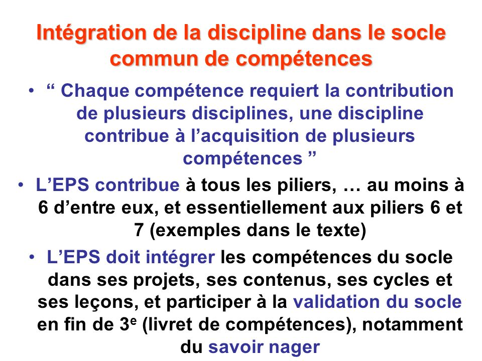 Intégration de la discipline dans le socle commun de compétences Chaque compétence requiert la contribution de plusieurs disciplines, une discipline c