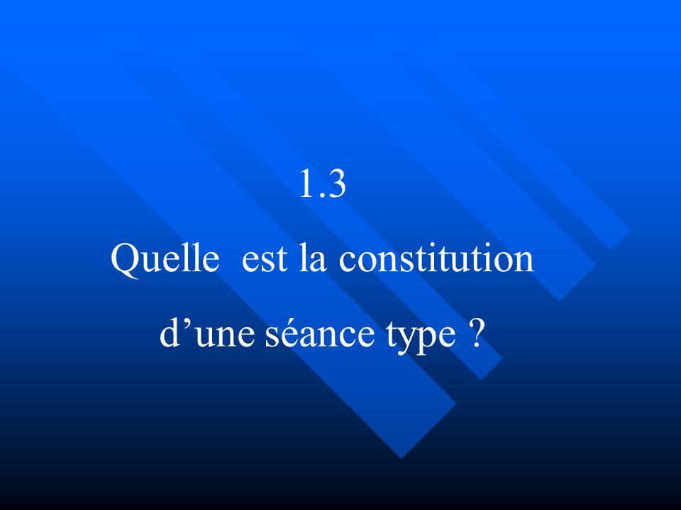 1.3 Quelle est la constitution dune séance type ?