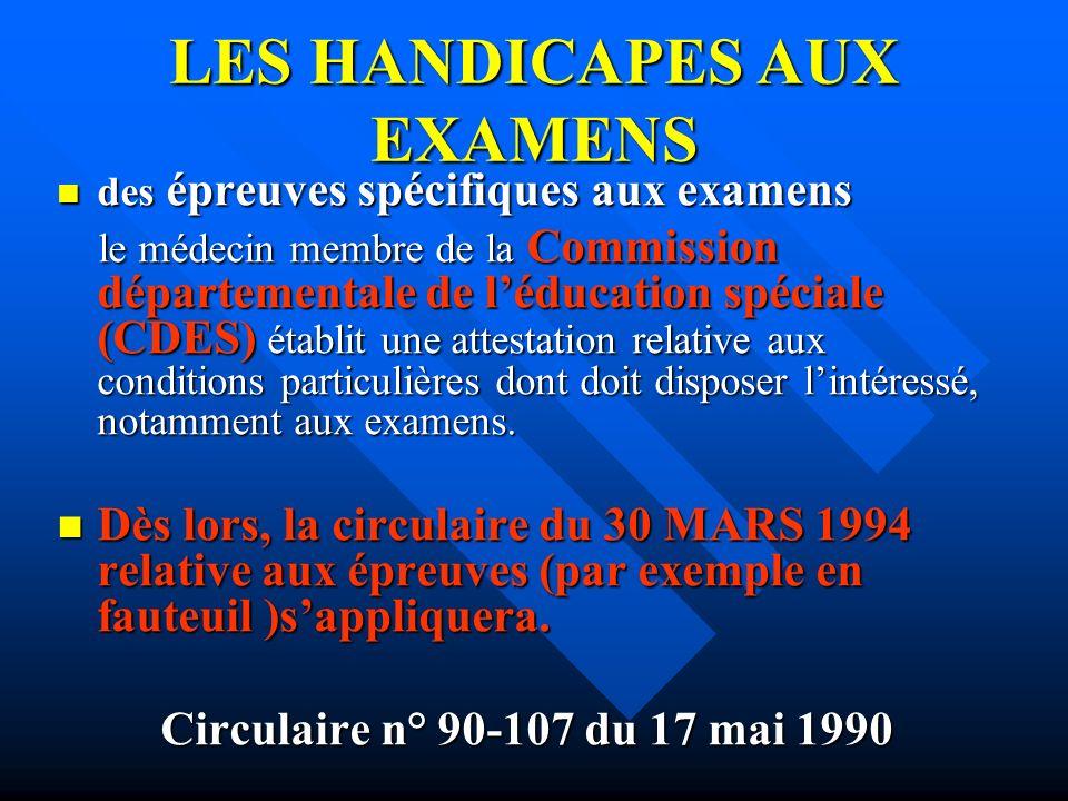 LES HANDICAPES AUX EXAMENS des épreuves spécifiques aux examens des épreuves spécifiques aux examens le médecin membre de la Commission départementale