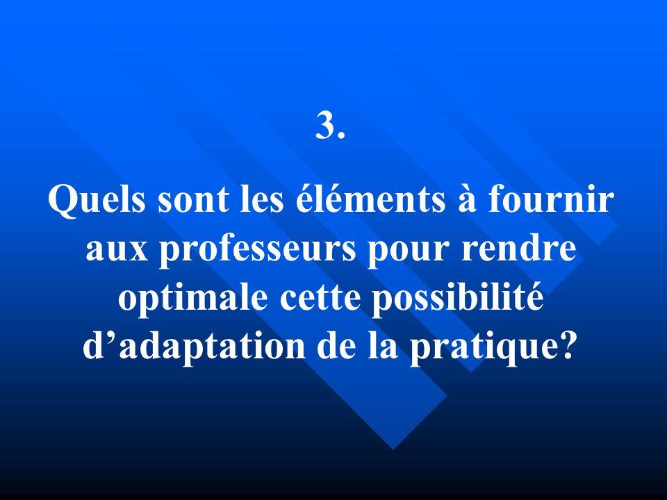 3. Quels sont les éléments à fournir aux professeurs pour rendre optimale cette possibilité dadaptation de la pratique?
