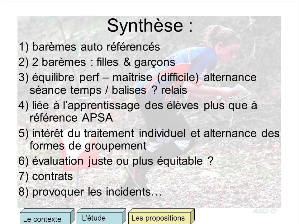 Synthèse : 1) barèmes auto référencés 2) 2 barèmes : filles & garçons 3) équilibre perf – maîtrise (difficile) alternance séance temps / balises .