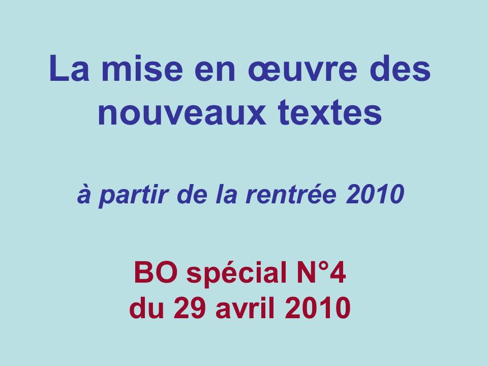 La mise en œuvre des nouveaux textes à partir de la rentrée 2010 BO spécial N°4 du 29 avril 2010