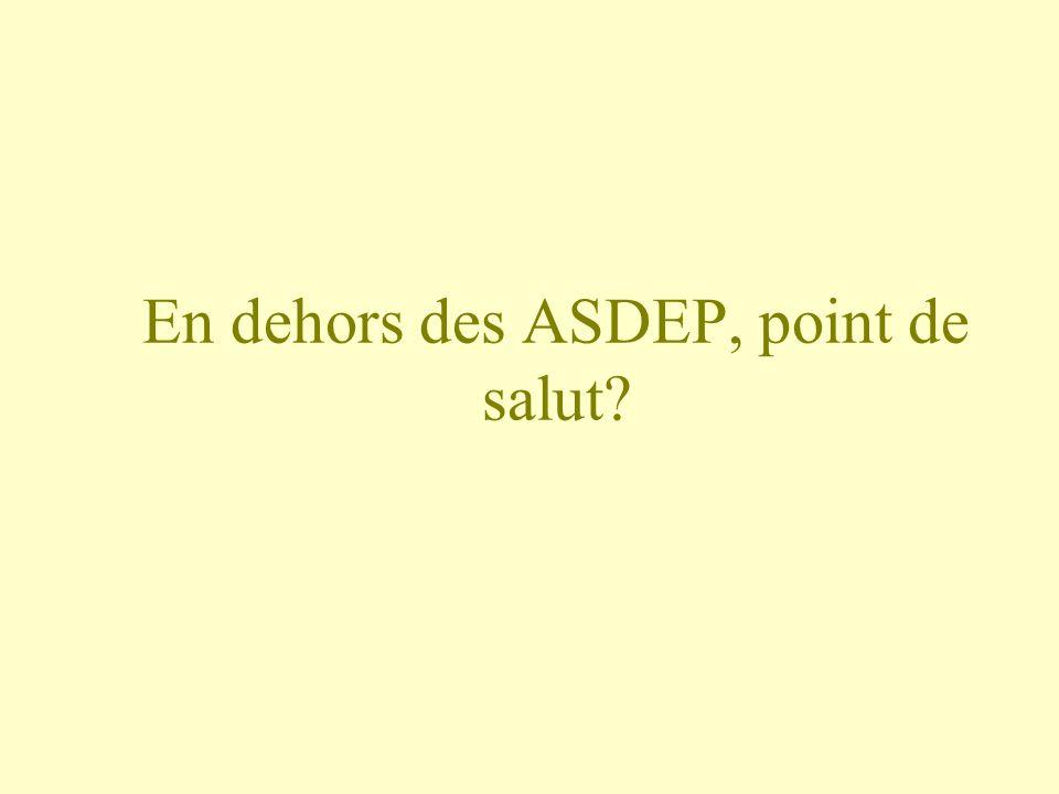 En dehors des ASDEP, point de salut?