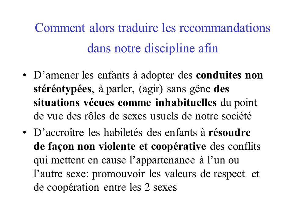 Comment alors traduire les recommandations dans notre discipline afin Damener les enfants à adopter des conduites non stéréotypées, à parler, (agir) s