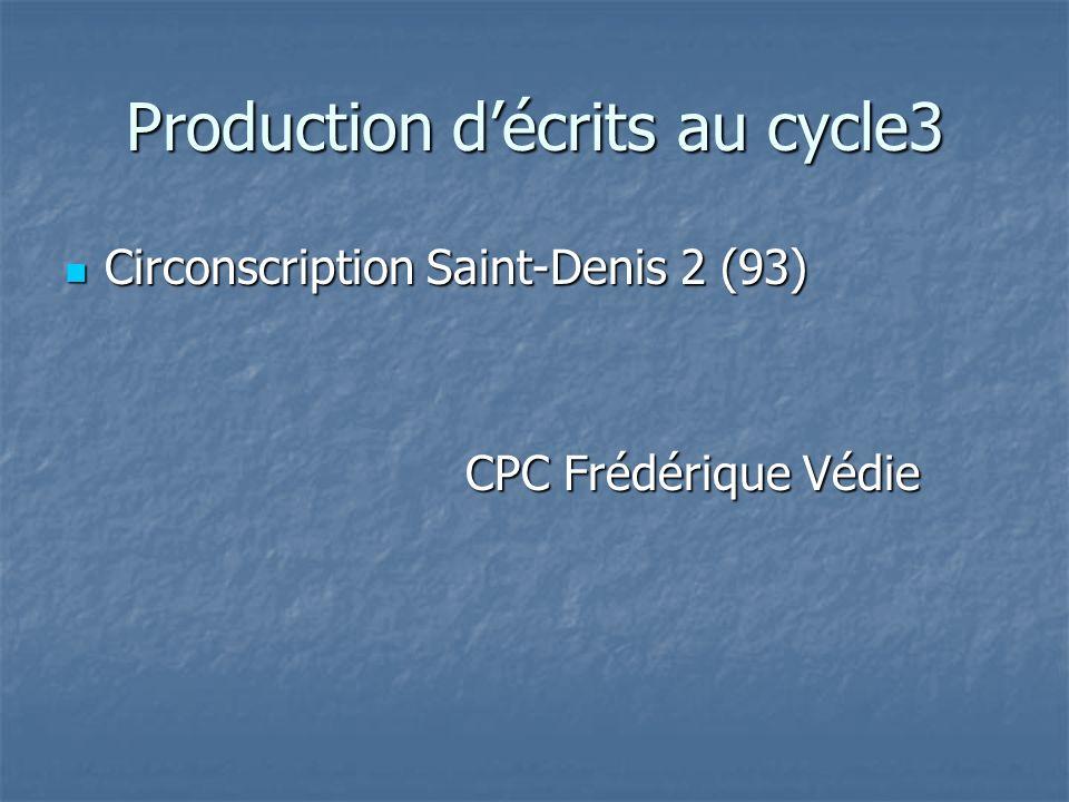 Production décrits au cycle3 Circonscription Saint-Denis 2 (93) Circonscription Saint-Denis 2 (93) CPC Frédérique Védie CPC Frédérique Védie