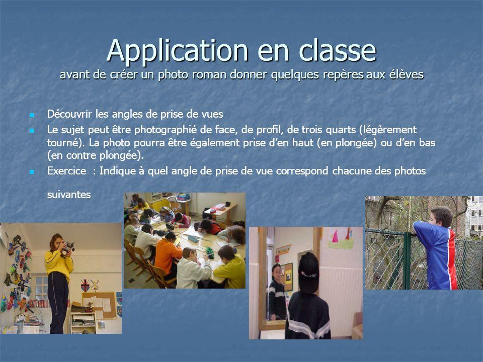 Application en classe avant de créer un photo roman donner quelques repères aux élèves Découvrir les angles de prise de vues Le sujet peut être photog