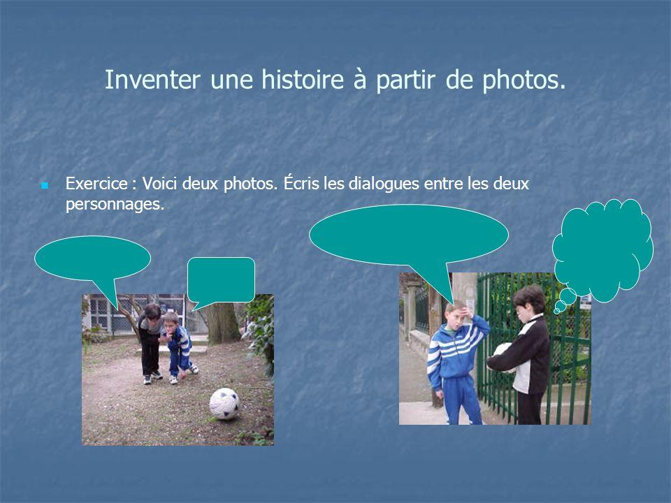 Inventer une histoire à partir de photos. Exercice : Voici deux photos. Écris les dialogues entre les deux personnages.