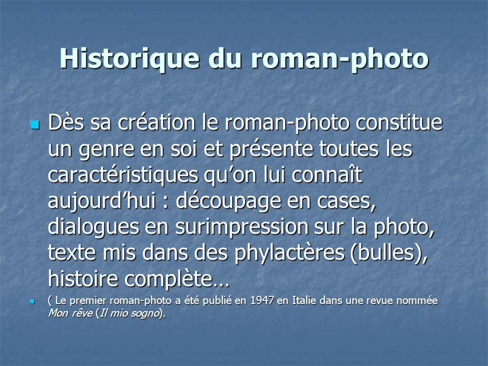 Historique du roman-photo Dès sa création le roman-photo constitue un genre en soi et présente toutes les caractéristiques quon lui connaît aujourdhui