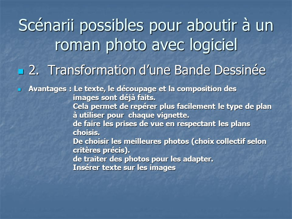 Scénarii possibles pour aboutir à un roman photo avec logiciel 2. Transformation dune Bande Dessinée 2. Transformation dune Bande Dessinée Avantages :