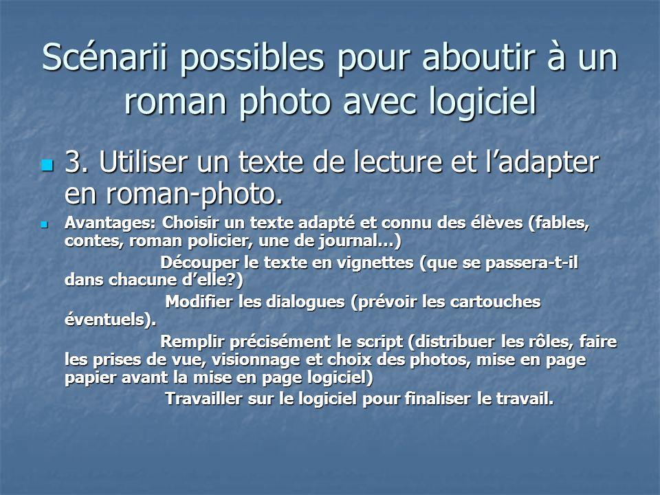 Scénarii possibles pour aboutir à un roman photo avec logiciel 3. Utiliser un texte de lecture et ladapter en roman-photo. 3. Utiliser un texte de lec