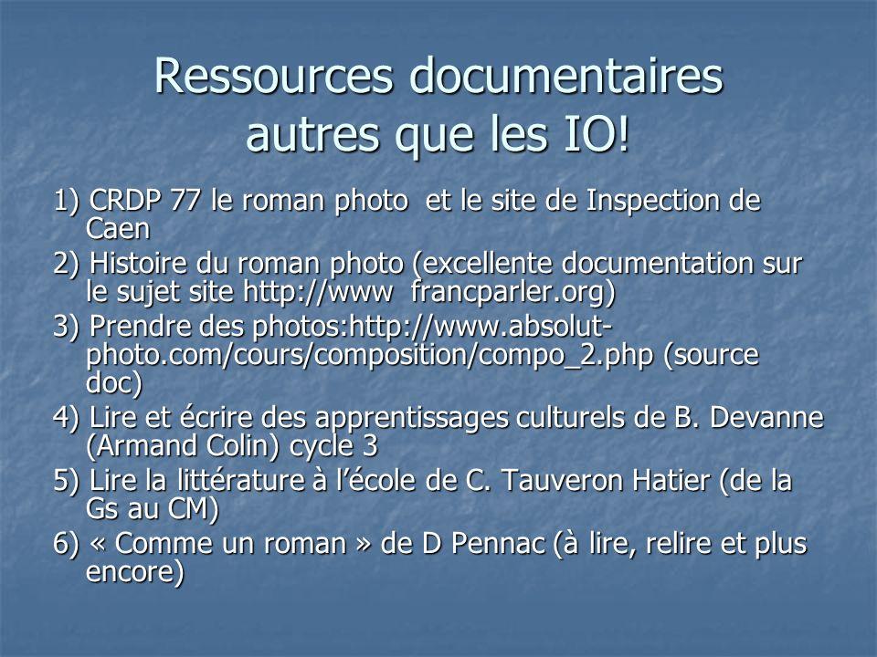 Ressources documentaires autres que les IO! 1) CRDP 77 le roman photo et le site de Inspection de Caen 2) Histoire du roman photo (excellente document