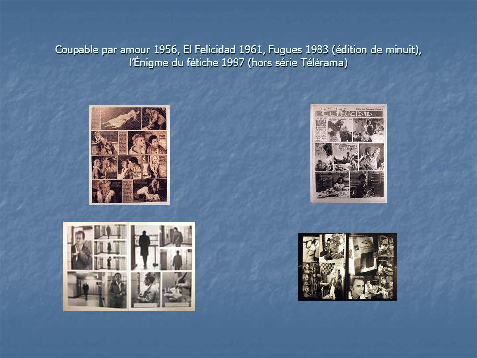 Coupable par amour 1956, El Felicidad 1961, Fugues 1983 (édition de minuit), lÉnigme du fétiche 1997 (hors série Télérama)