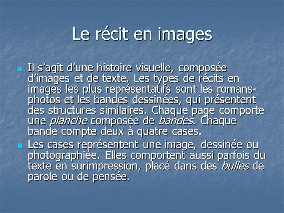 Le récit en images Il sagit dune histoire visuelle, composée dimages et de texte. Les types de récits en images les plus représentatifs sont les roman