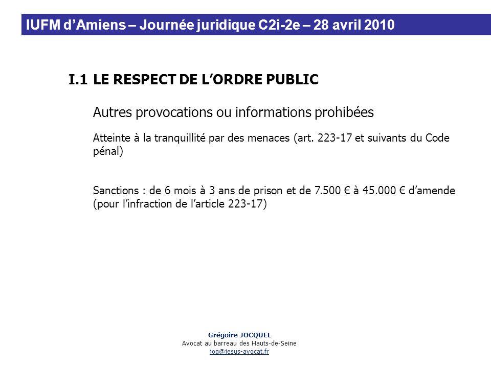I.1LE RESPECT DE LORDRE PUBLIC Autres provocations ou informations prohibées Atteinte à la tranquillité par des menaces (art. 223-17 et suivants du Co