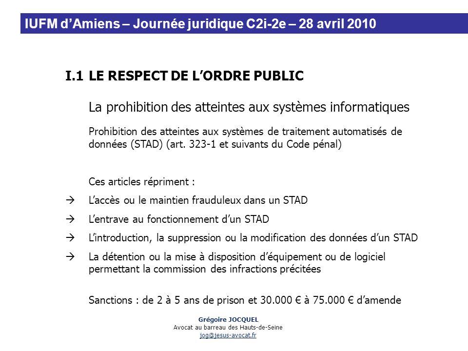 I.1LE RESPECT DE LORDRE PUBLIC La prohibition des atteintes aux systèmes informatiques Prohibition des atteintes aux systèmes de traitement automatisé