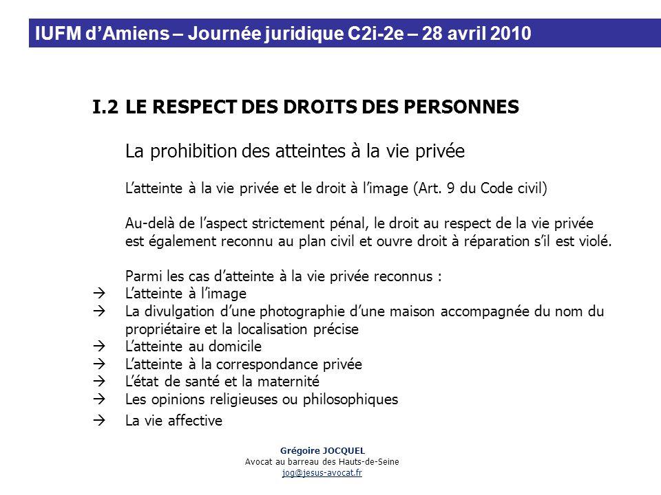 I.2LE RESPECT DES DROITS DES PERSONNES La prohibition des atteintes à la vie privée Latteinte à la vie privée et le droit à limage (Art. 9 du Code civ