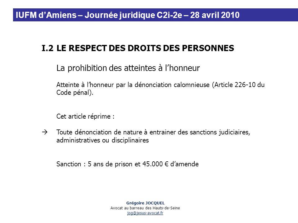 I.2LE RESPECT DES DROITS DES PERSONNES La prohibition des atteintes à lhonneur Atteinte à lhonneur par la dénonciation calomnieuse (Article 226-10 du