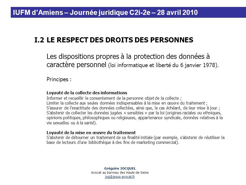 I.2LE RESPECT DES DROITS DES PERSONNES Les dispositions propres à la protection des données à caractère personnel (loi informatique et liberté du 6 ja