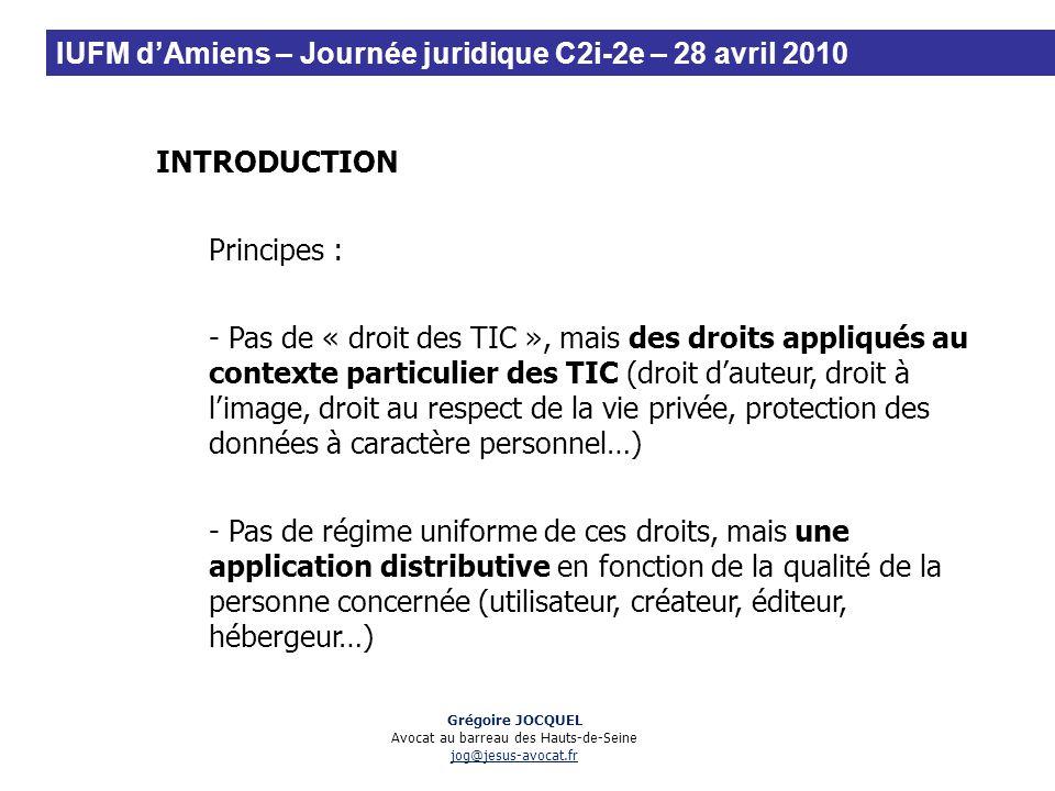 INTRODUCTION Principes : - Pas de « droit des TIC », mais des droits appliqués au contexte particulier des TIC (droit dauteur, droit à limage, droit a