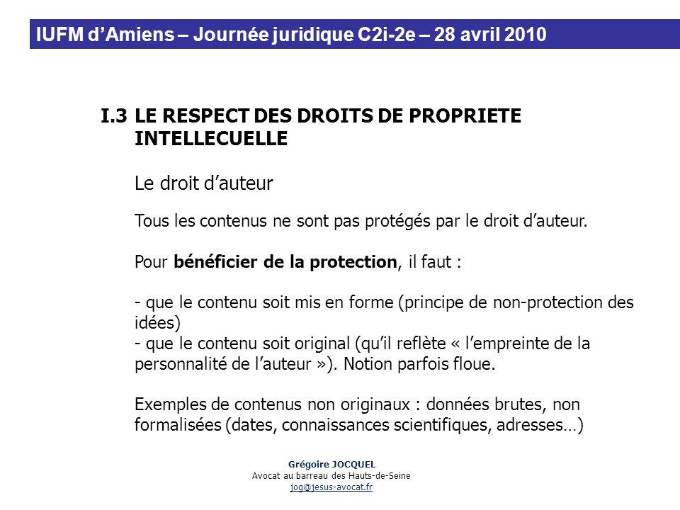 I.3LE RESPECT DES DROITS DE PROPRIETE INTELLECUELLE Le droit dauteur Tous les contenus ne sont pas protégés par le droit dauteur. Pour bénéficier de l