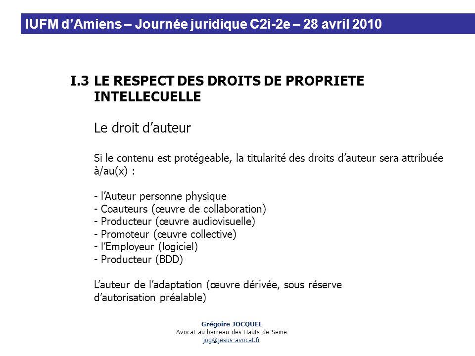 I.3LE RESPECT DES DROITS DE PROPRIETE INTELLECUELLE Le droit dauteur Si le contenu est protégeable, la titularité des droits dauteur sera attribuée à/