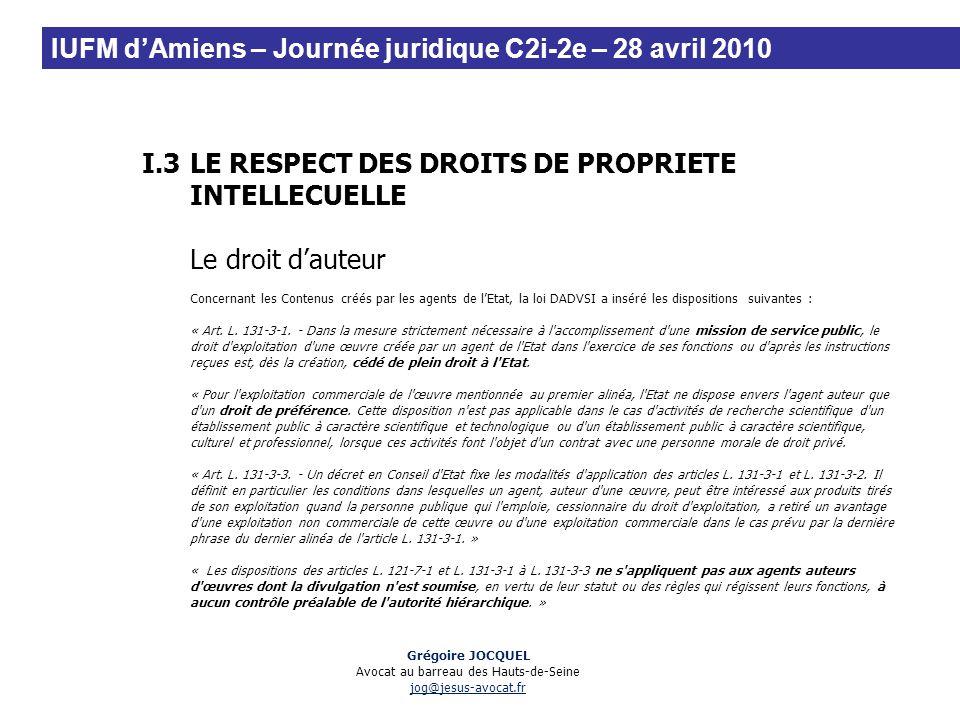 I.3LE RESPECT DES DROITS DE PROPRIETE INTELLECUELLE Le droit dauteur Concernant les Contenus créés par les agents de lEtat, la loi DADVSI a inséré les
