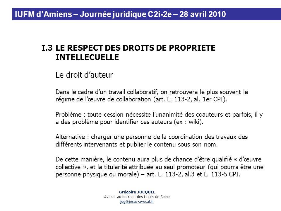 I.3LE RESPECT DES DROITS DE PROPRIETE INTELLECUELLE Le droit dauteur Dans le cadre dun travail collaboratif, on retrouvera le plus souvent le régime d