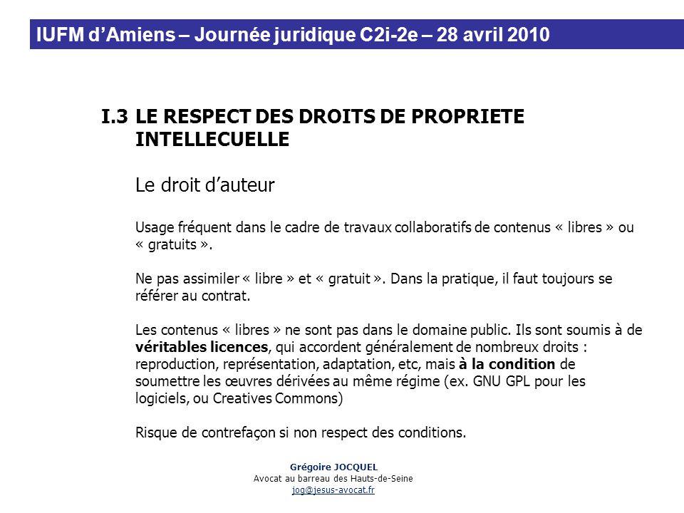 I.3LE RESPECT DES DROITS DE PROPRIETE INTELLECUELLE Le droit dauteur Usage fréquent dans le cadre de travaux collaboratifs de contenus « libres » ou «