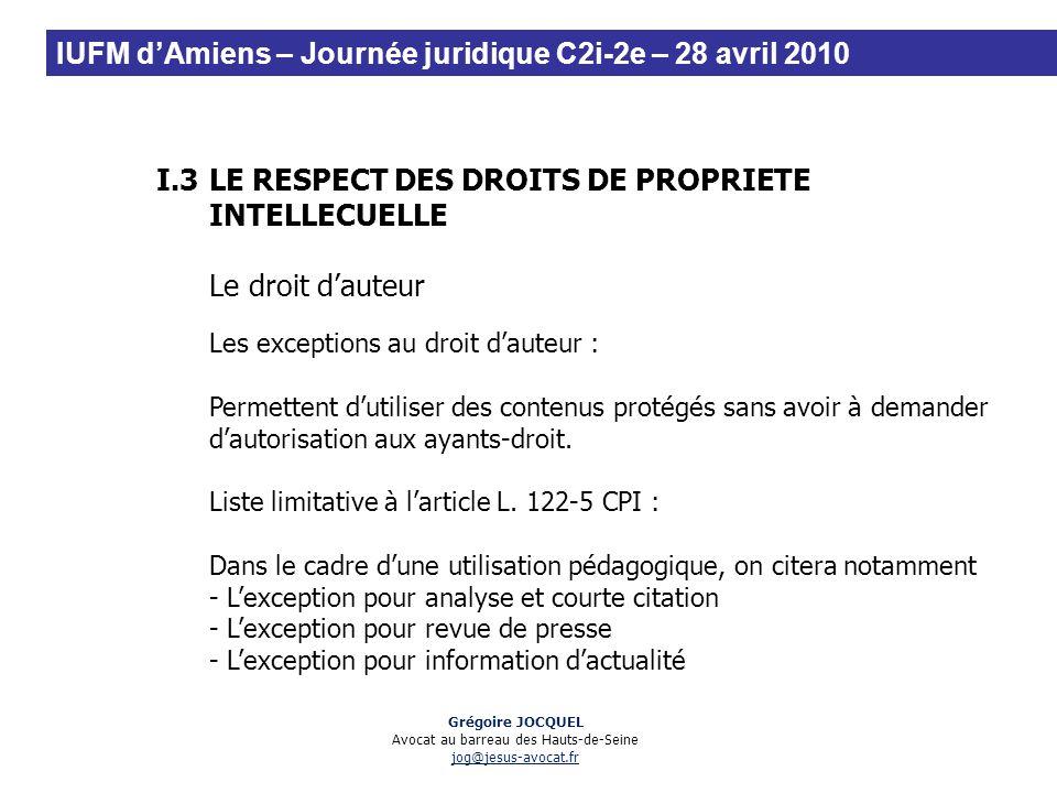 I.3LE RESPECT DES DROITS DE PROPRIETE INTELLECUELLE Le droit dauteur Les exceptions au droit dauteur : Permettent dutiliser des contenus protégés sans
