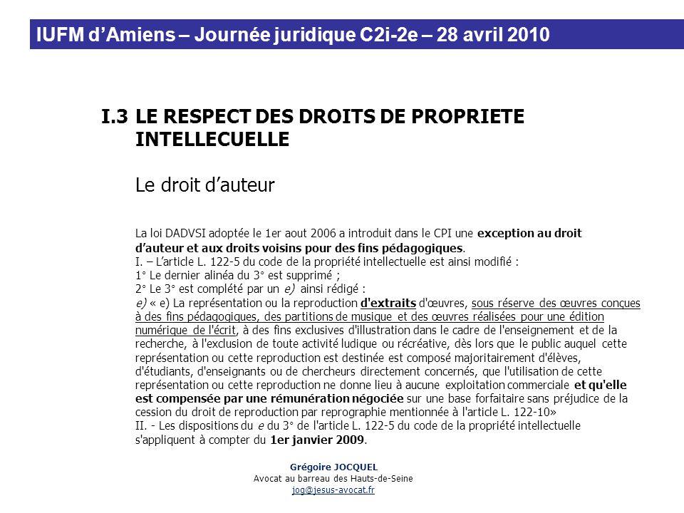 I.3LE RESPECT DES DROITS DE PROPRIETE INTELLECUELLE Le droit dauteur La loi DADVSI adoptée le 1er aout 2006 a introduit dans le CPI une exception au d